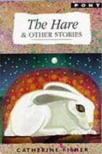 Catherine Fisher - author, writer, novelist, UK - The Hare and other stories, 2006